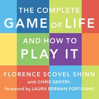 The Complete Game of Life and How to Play It: The Classic Text with Commentary, Study Questions, Action Items, and Much More - Florence Scovel Shinn,Chris Gentry