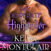 My Desperate Highlander - Keira Montclair