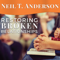 Restoring Broken Relationships: The Path to Peace and Forgiveness - Neil T. Anderson