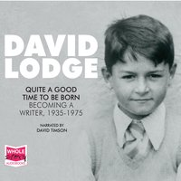 Quite A Good Time To Be Born: A Memoir: 1935 – 1975 - David Lodge