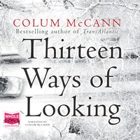 Thirteen Ways of Looking - Colum McCann