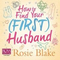 How to Find Your (First) Husband - Rosie Blake
