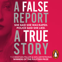 A False Report: The chilling true story of the woman nobody believed - Ken Armstrong,T. Christian Miller