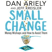 Small Change - Dan Ariely,Jeff Kreisler