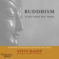 Buddhism Is Not What You Think - Steven Hagen