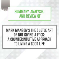 Summary, Analysis, and Review of Mark Manson's The Subtle Art of Not Giving a F*ck: A Counterintuitive Approach to Living a Good Life - Start Publishing Notes