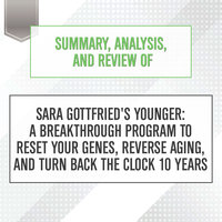Summary, Analysis, and Review of Sara Gottfried's Younger: A Breakthrough Program to Reset Your Genes, Reverse Aging, and Turn Back the Clock 10 Years - Start Publishing Notes
