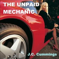 The Unpaid Mechanic - J.C. Cummings