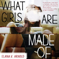 What Girls Are Made Of - Elana K. Arnold