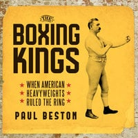 The Boxing Kings: When American Heavyweights Ruled the Ring - Paul Beston