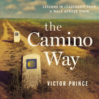The Camino Way: Lessons in Leadership from a Walk Across Spain - Victor Prince