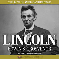 The Best of American Heritage: Lincoln - Edwin S. Grosvenor