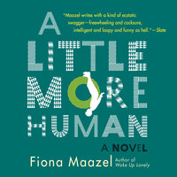 A Little More Human - Fiona Maazel