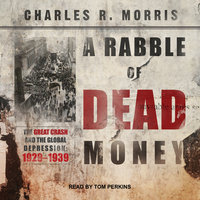 A Rabble of Dead Money: The Great Crash and the Global Depression: 1929–1939 - Charles R. Morris