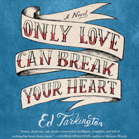 Only Love Can Break Your Heart - Ed Tarkington