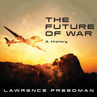 The Future of War: A History - Lawrence Freedman