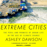 Extreme Cities: The Peril and Promise of Urban Life in the Age of Climate Change - Ashley Dawson