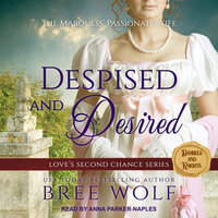Despised & Desired: The Marquess' Passionate Wife - Bree Wolf