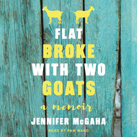 Flat Broke with Two Goats: A Memoir - Jennifer McGaha