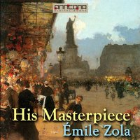 His Masterpiece - Émile Zola