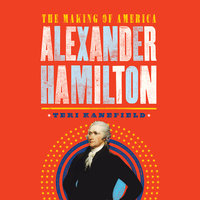Alexander Hamilton: The Making of America - Teri Kanefield