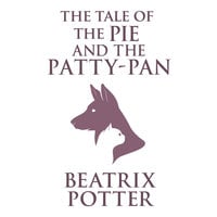 The Tale of the Pie and the Patty-Pan - Beatrix Potter