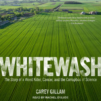 Whitewash: The Story of a Weed Killer, Cancer, and the Corruption of Science - Carey Gillam