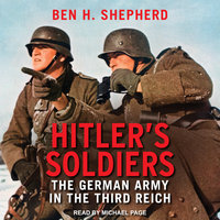 Hitler's Soldiers: The German Army in the Third Reich - Ben H. Shepherd