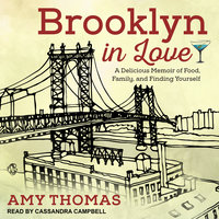Brooklyn in Love: A Delicious Memoir of Food, Family, and Finding Yourself - Amy Thomas