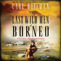 The Last Wild Men of Borneo - Carl Hoffman