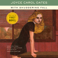 With Shuddering Fall - Joyce Carol Oates