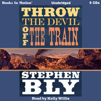 Throw the Devil Off The Train - Stephen Bly