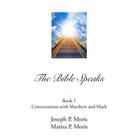 The Bible Speaks, Book I - Joseph P. Moris,Marisa P. Moris