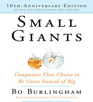 Small Giants: Companies That Choose to Be Great Instead of Big, 10th-Anniversary Edition - Bo Burlingham