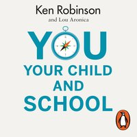 You, Your Child and School: Navigate Your Way to the Best Education - Ken Robinson,Lou Aronica