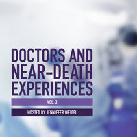 Doctors and Near-Death Experiences, Vol. 2 - Jenniffer Weigel