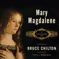 Mary Magdalene: A Biography - Bruce Chilton