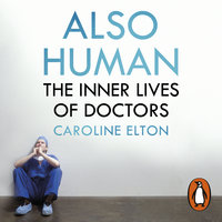 Also Human: The Inner Lives of Doctors - Caroline Elton