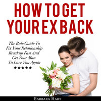 How To Get Your Ex Back: The Rule Guide To Fix Your Relationship Breakup Fast And Get Your Man To Love You Again - Mary Gottman