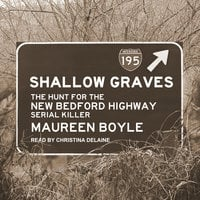 Shallow Graves: The Hunt for the New Bedford Highway Serial Killer - Maureen Boyle