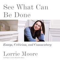 See What Can Be Done - Lorrie Moore