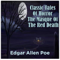 Classic Tales Of Horror The Masque Of The Red Death - Edgar Allen Poe