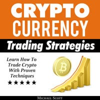 Cryptocurrency Trading Strategies: Learn How To Trade Crypto With Proven Techniques - Michael Scott