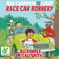 Max Champion and the Great Race Car Robbery - Alexander McCall Smith