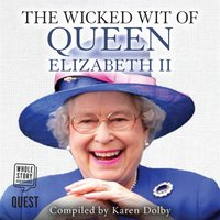 The Wicked Wit of Queen Elizabeth II - Karen Dolby