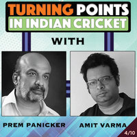 Turning Points in Indian Cricket. E4 - Amit Varma,Prem Panicker