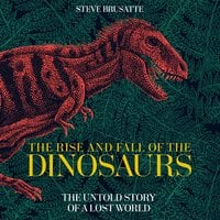 The Rise and Fall of the Dinosaurs - Steve Brusatte
