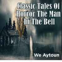 Classic Tales Of Horror The Man In The Bell - We Aytoun