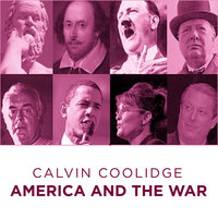 Calvin Coolidge America and The War - Calvin Coolidge