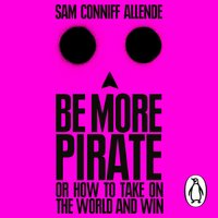 Be More Pirate - Sam Conniff Allende